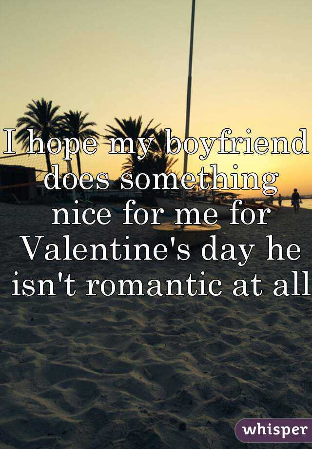 boyfriend isn t romantic
