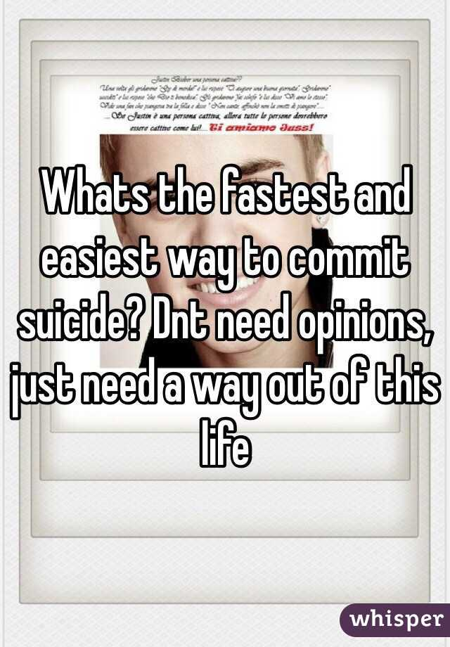 Whats the fastest and easiest way to commit suicide? Dnt