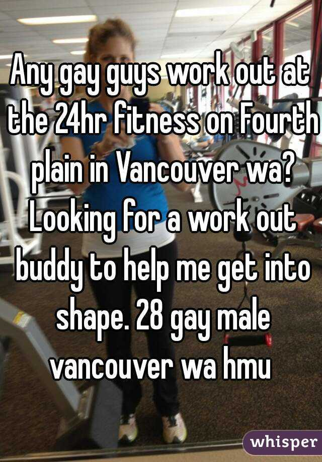 Any Guys Work Out At The 24hr Fitness On Fourth Plain In Vancouver Wa