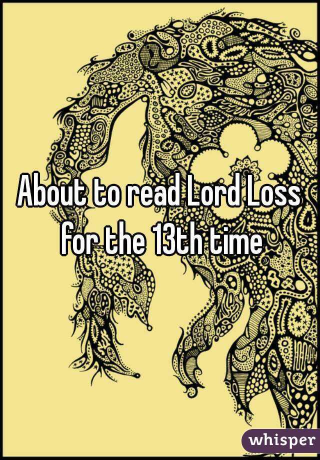 About to read Lord Loss for the 13th time