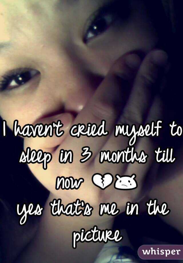 I haven't cried myself to sleep in 3 months till now 💔😢 yes that's me in the picture
