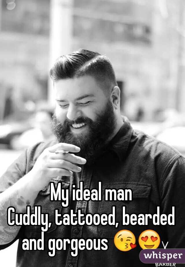 My ideal man  Cuddly, tattooed, bearded and gorgeous 😘😍