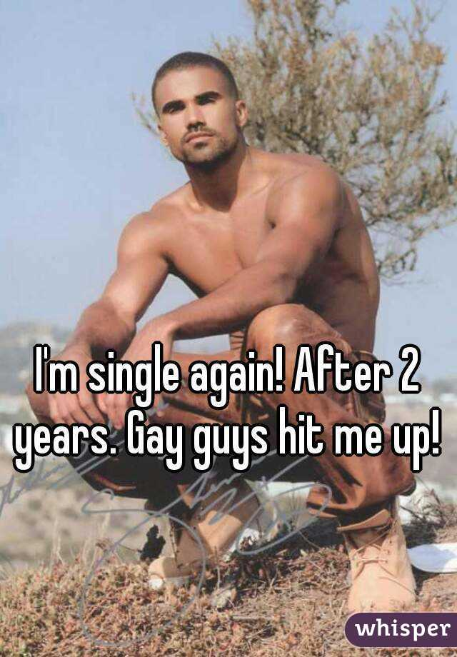 I'm single again! After 2 years. Gay guys hit me up!