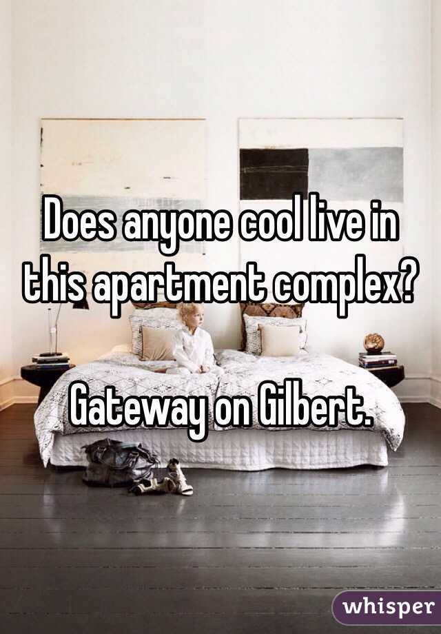 Does anyone cool live in this apartment complex?   Gateway on Gilbert.