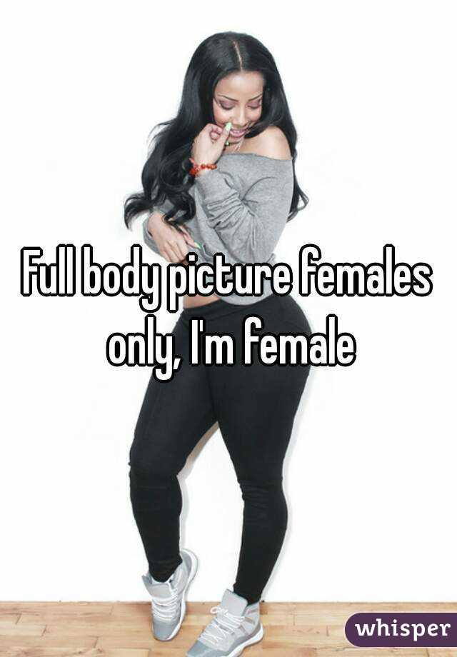 Full body picture females only, I'm female