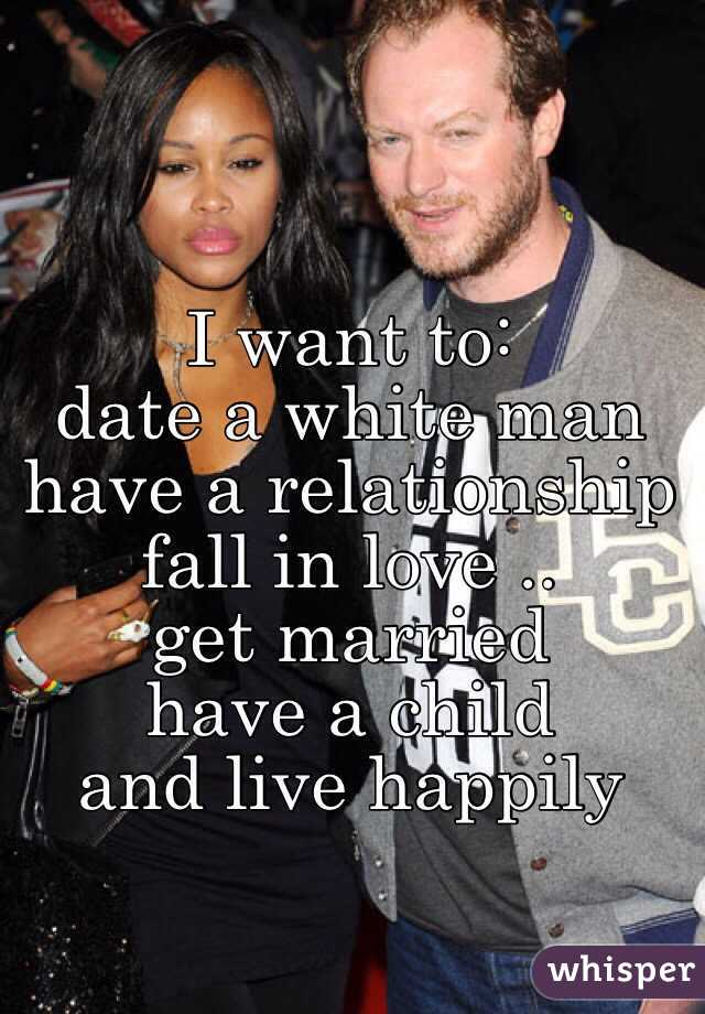 I want to: date a white man have a relationship fall in ...