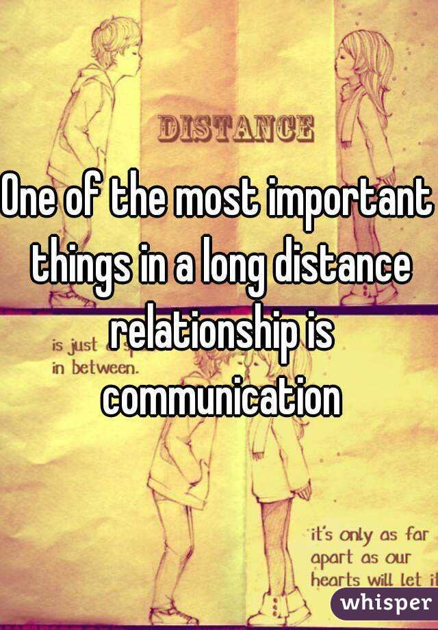 One of the most important things in a long distance relationship is