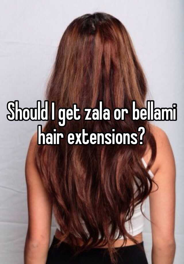 Should i get zala or bellami hair extensions pmusecretfo Image collections