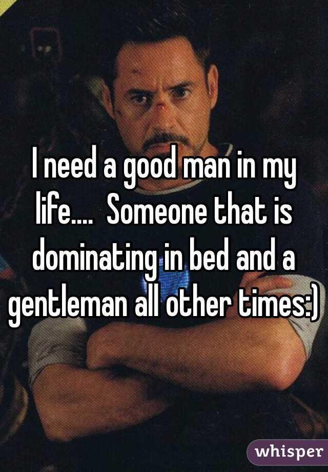 I need a good man