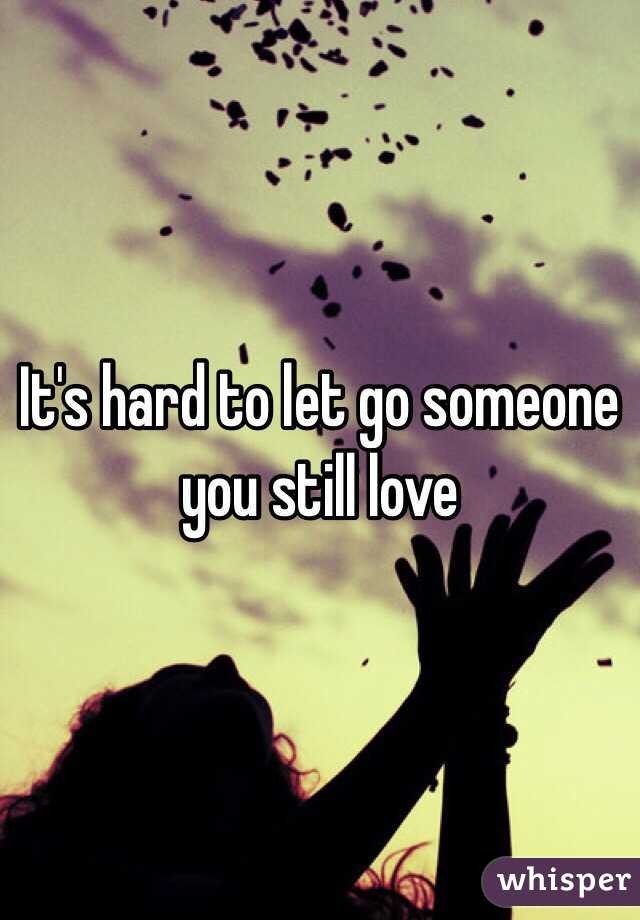 How to let go of someone you still love