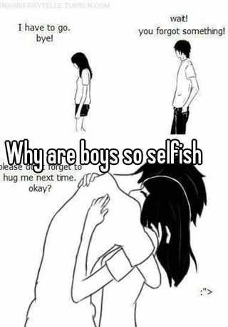 why are males so selfish
