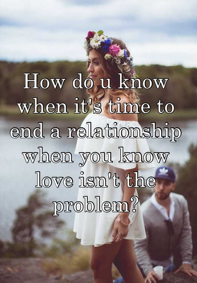 Mass the Know To When End Relationship To How needed, define the