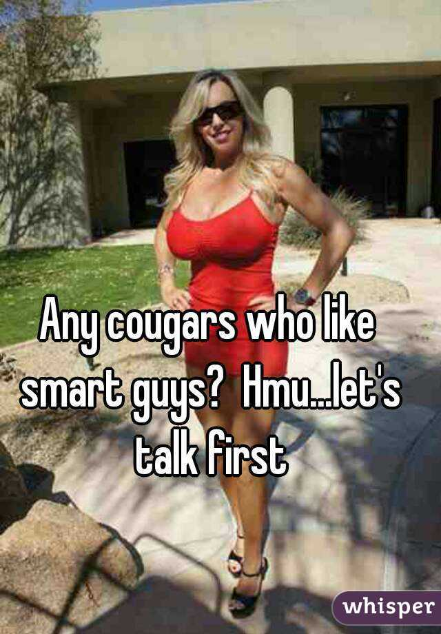 Any cougars who like smart guys?  Hmu...let's talk first