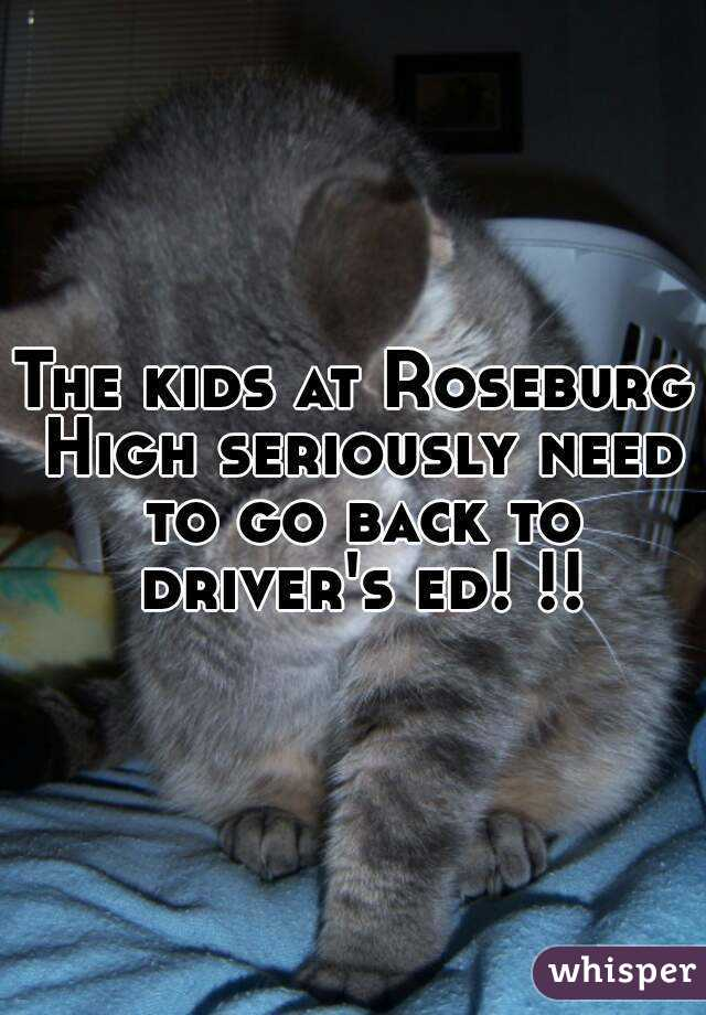 The kids at Roseburg High seriously need to go back to driver's ed! !!
