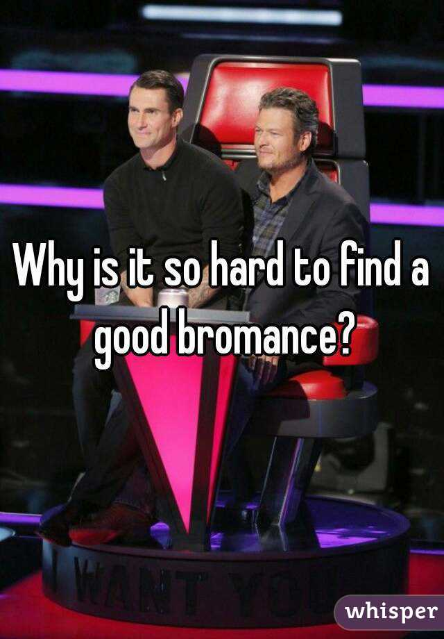Why is it so hard to find a good bromance?
