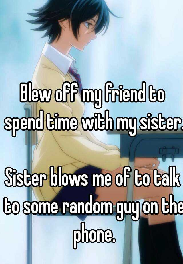 Friends Sister Blows Me