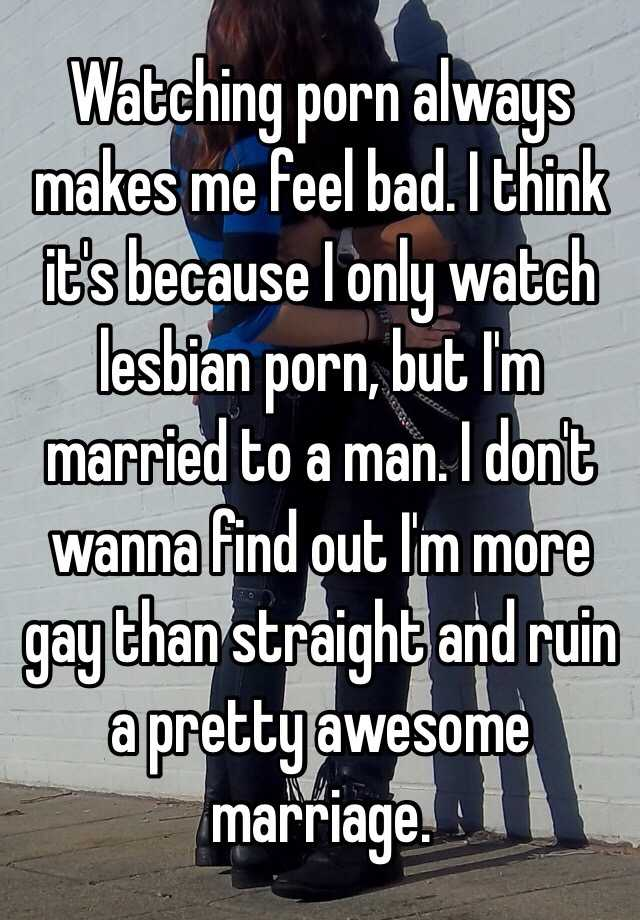 i feel bad for watching porn