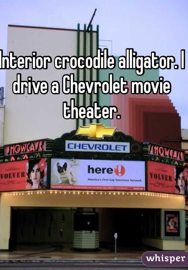 Interior crocodile alligator. I drive a Chevrolet movie theater.