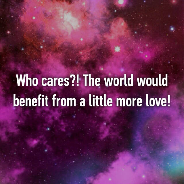 Who cares?! The world would benefit from a little more love!