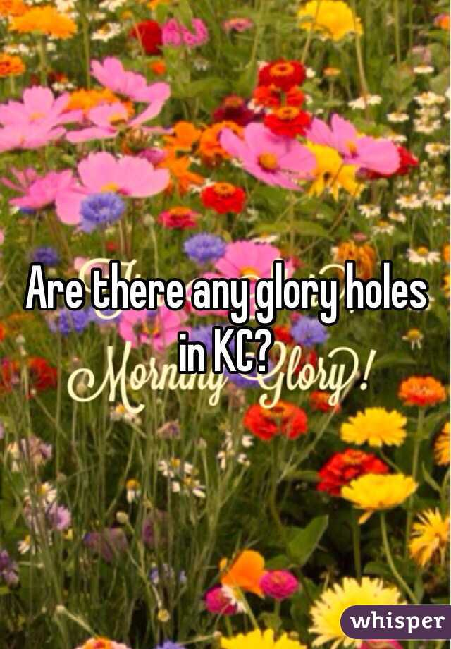 Glory holes in kc
