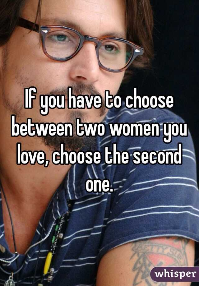 How to decide between two women