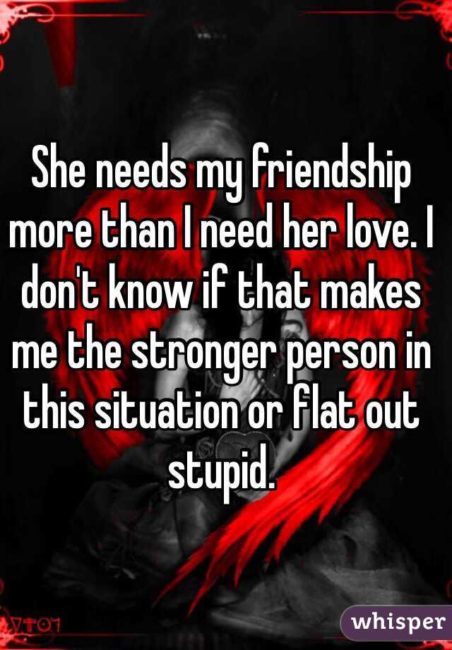 Needs my friendship more than i need her love i dont know if that she needs my friendship more than i need her love i dont know if that makes thecheapjerseys Image collections