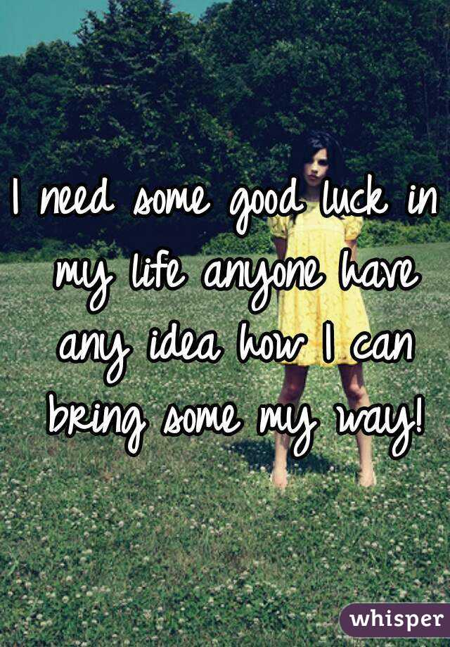 i need some luck