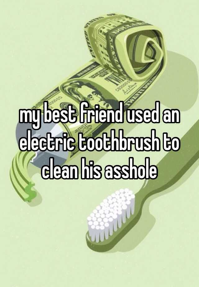 Electric toothbrush asshole