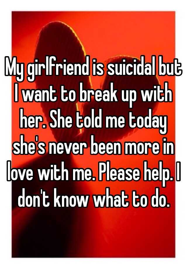 how to break up with a suicidal girlfriend