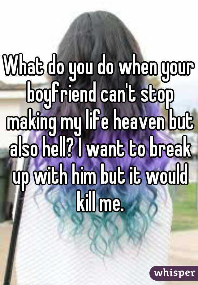 Want With Break Up To Him Do I