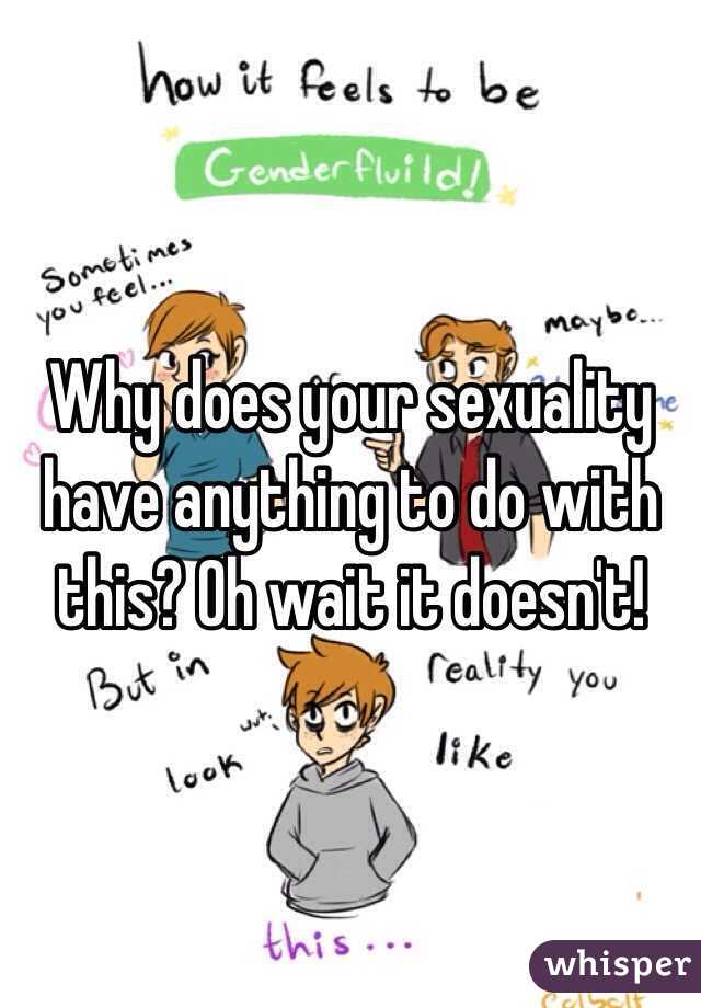Why does your sexuality have anything to do with this? Oh wait it doesn't!