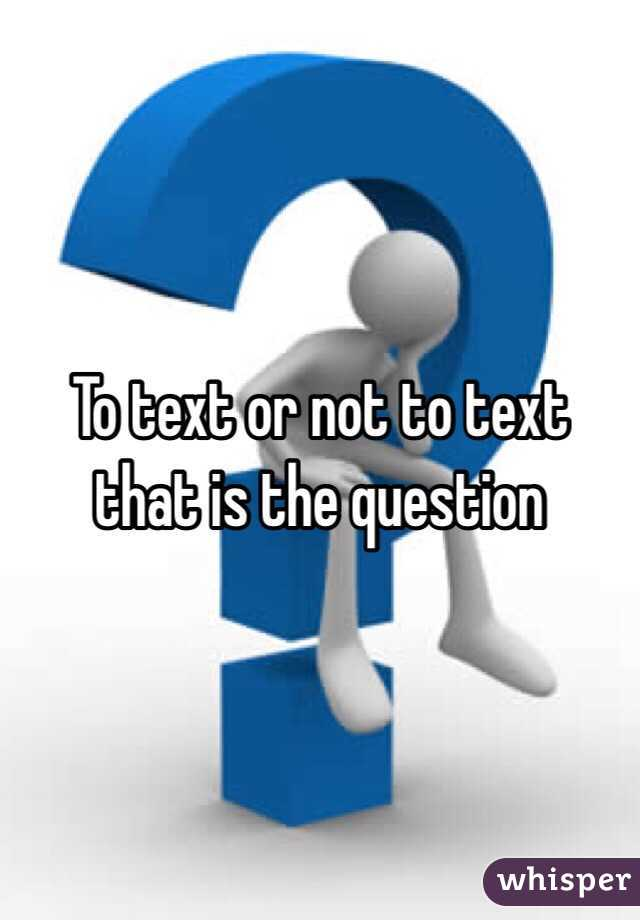 to text or not to text