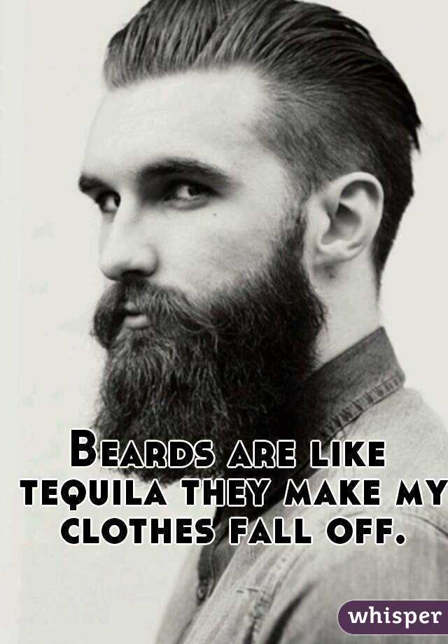 Beards are like tequila