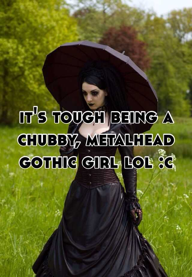 Chubby gothic girl opinion you