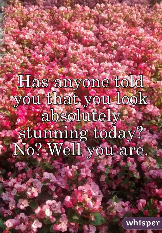 Stunning you look absolutely You look