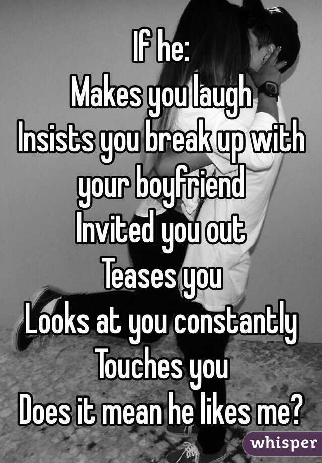 If he: Makes you laugh Insists you break up with your