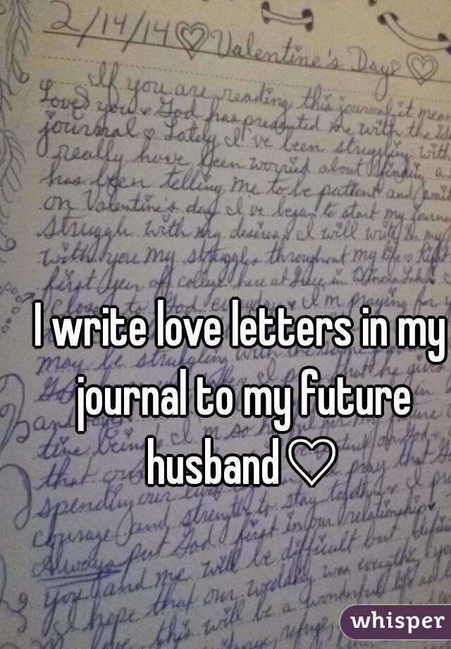 Write love letters in my journal to my future husband i write love letters in my journal to my future husband spiritdancerdesigns Images