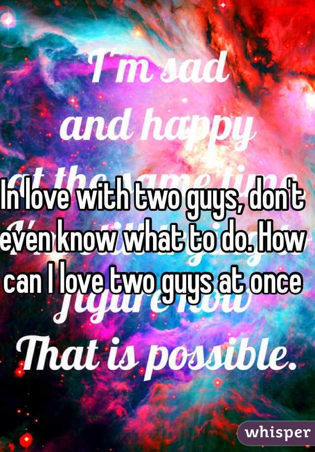 being in love with two guys