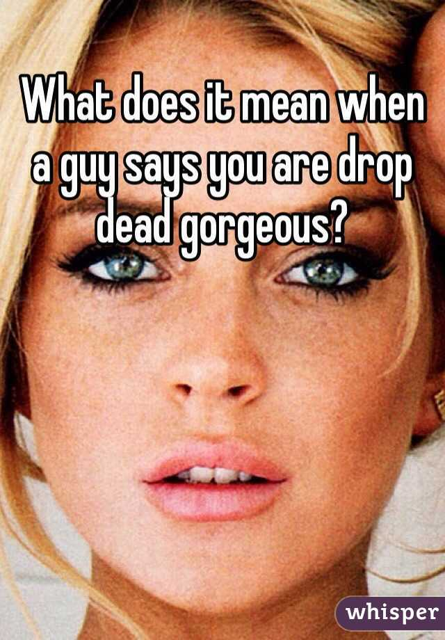 What Does Gorgeous Mean To A Guy