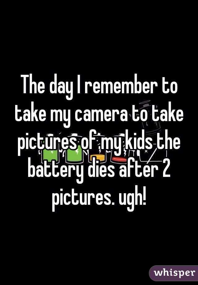 The day I remember to take my camera to take pictures of my kids the battery dies after 2 pictures. ugh!