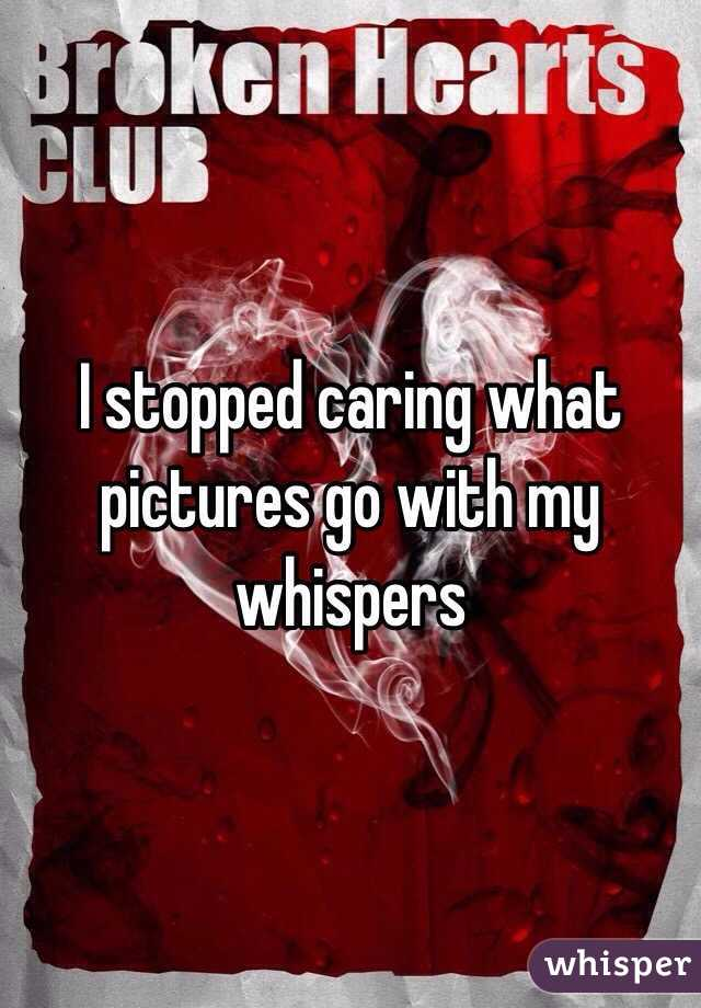 I stopped caring what pictures go with my whispers