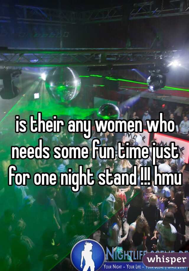 is their any women who needs some fun time just for one night stand !!! hmu