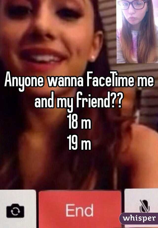 Anyone wanna FaceTime me and my friend?? 18 m 19 m