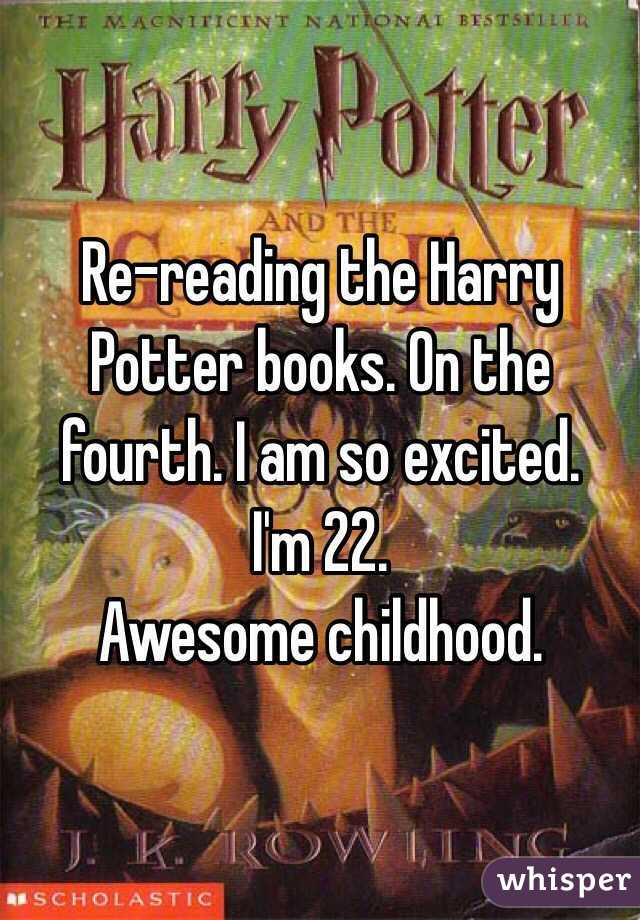 Re-reading the Harry Potter books. On the fourth. I am so excited.  I'm 22.  Awesome childhood.