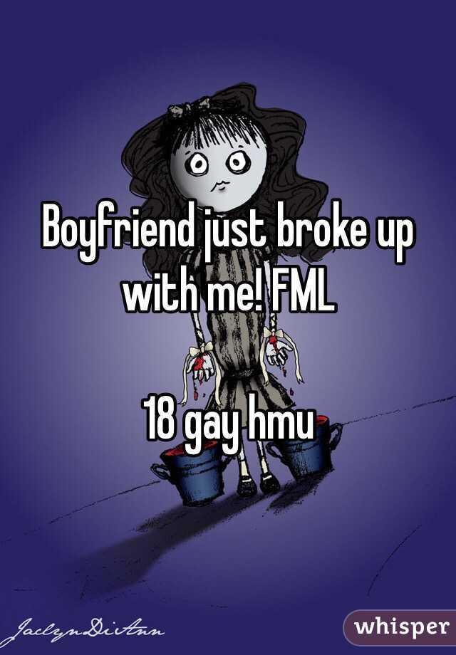 Boyfriend just broke up with me! FML  18 gay hmu