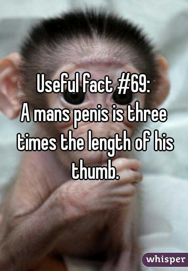 Useful fact #69: A mans penis is three times the length of his thumb.
