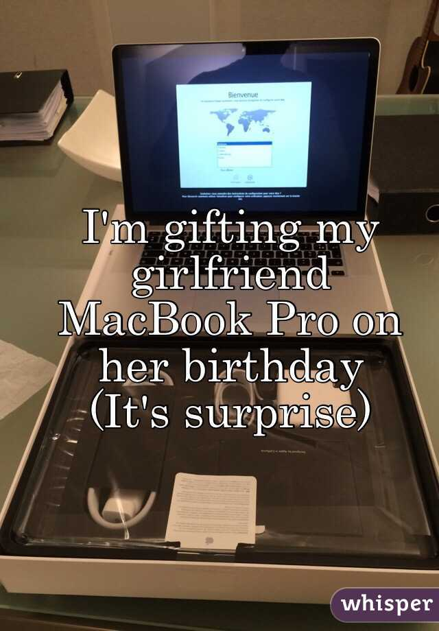I'm gifting my girlfriend MacBook Pro on her birthday (It's surprise)