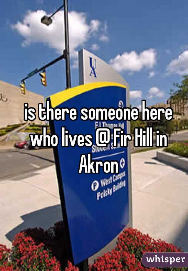 is there someone here who lives @ Fir Hill in Akron