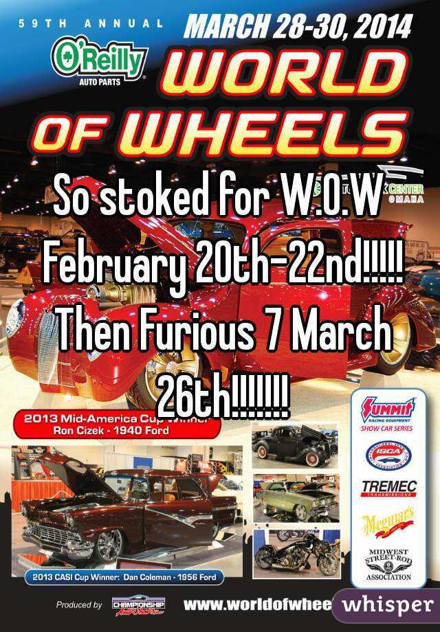 So stoked for W.O.W February 20th-22nd!!!!! Then Furious 7 March 26th!!!!!!!