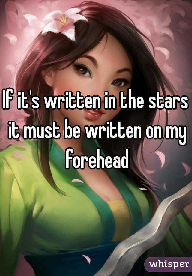 If it's written in the stars it must be written on my forehead